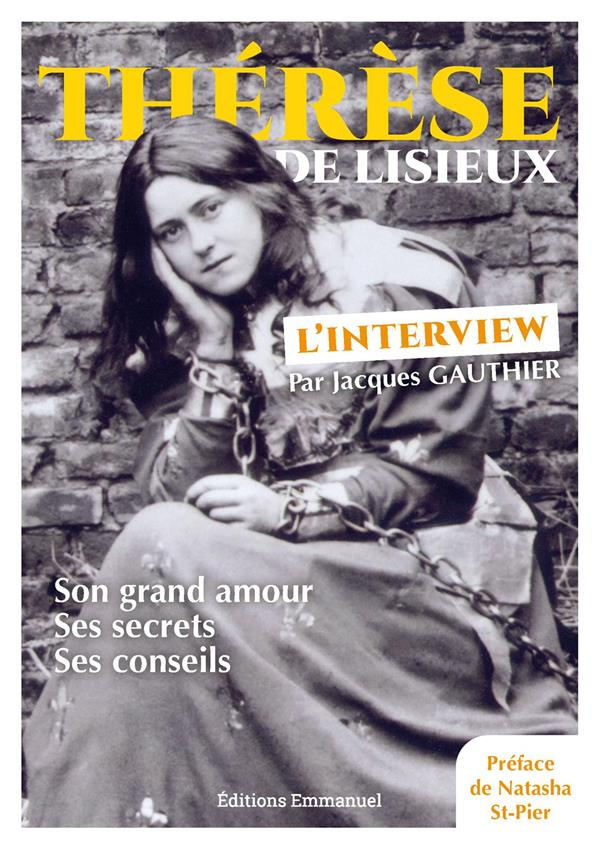 THERESE DE LISIEUX, L'INTERVIEW  -  SON GRAND AMOUR, SES SECRETS, SES CONSEILS