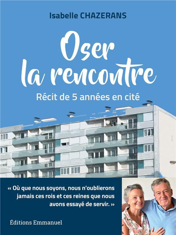 OSER LA RENCONTRE  -  RECIT DE 5 ANNEES EN CITE