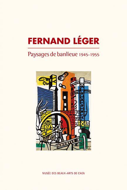 FERNAND LEGER  -  PAYSAGES DE BANLIEUE, 1945-1955
