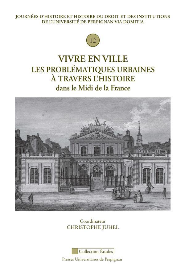 VIVRE EN VILLE : LES PROBLEMATIQUES URBAINES A TRAVERS L'HISTOIRE DANS LE MIDI DE LA FRANCE