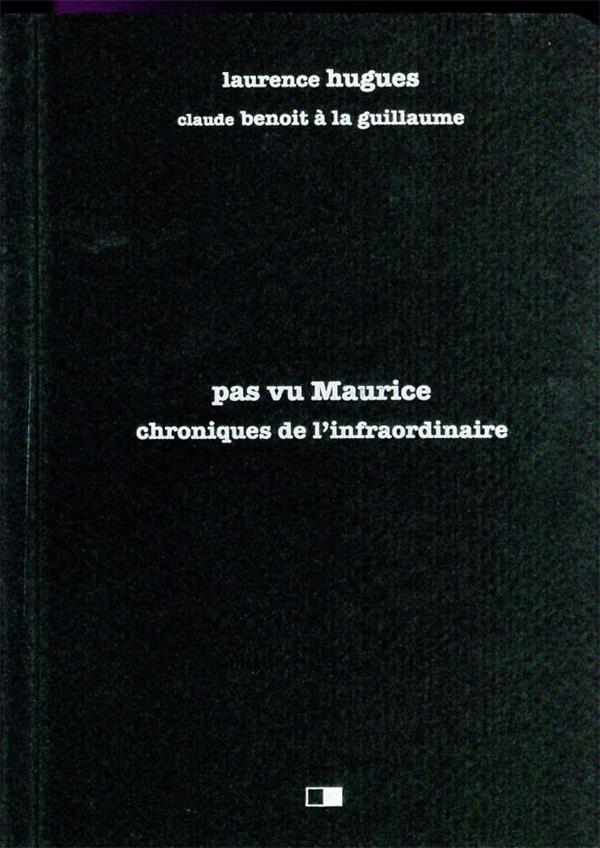 PAS VU MAURICE. CHRONIQUES DE L'INFRAORDINAIRE