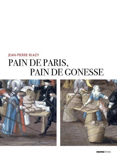 PAIN DE PARIS, PAIN DE GONESSE - LA BOULANGERIE FORAINE EN PAYS DE FRANCE SOUS L-ANCIEN REGIME BLAZY/MORICEAU CREAPHIS