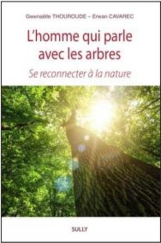 L'HOMME QUI PARLE AVES LES ARBRES : SE RECONNECTER AVEC LA NATURE