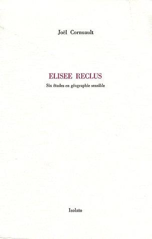 ELISEE RECLUS     SIX ETUDES EN GEOGRAPHIE SENSIBLE