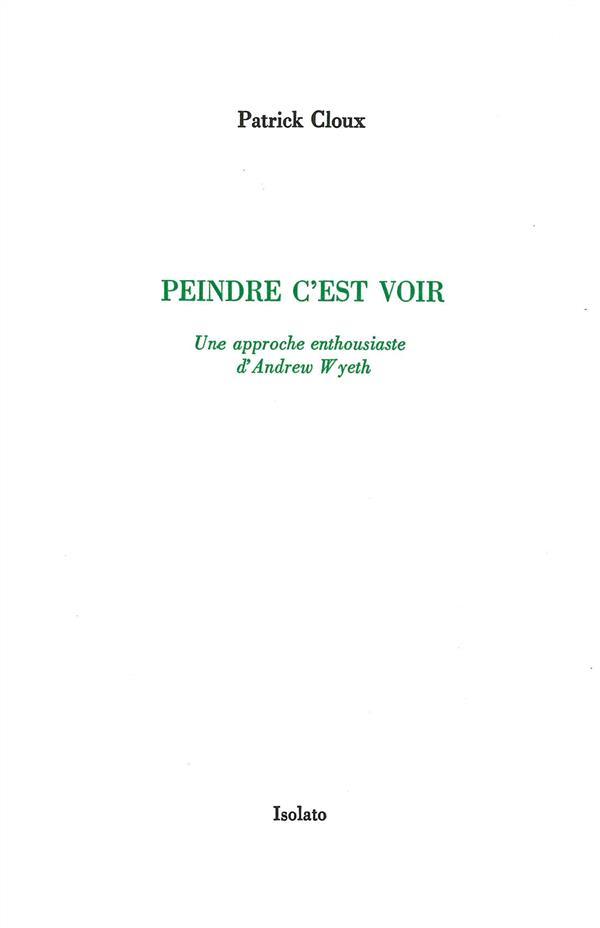 PEINDRE C'EST VOIR     UNE APPROCHE ENTHOUSIASTE D'ANDREW WYETH