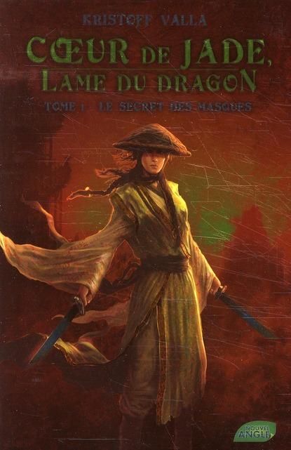 COEUR DE JADE, LAME DE DRAGON T.1  -  LE SECRET DES MASQUES VALLA KRISTOFF NOUVEL ANGLE