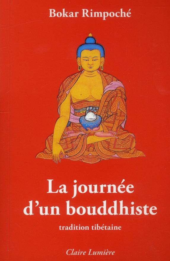 LA JOURNEE D'UN BOUDDHISTE - TRADITION TIBETAINE RIMPOCHE BOKAR Claire lumière