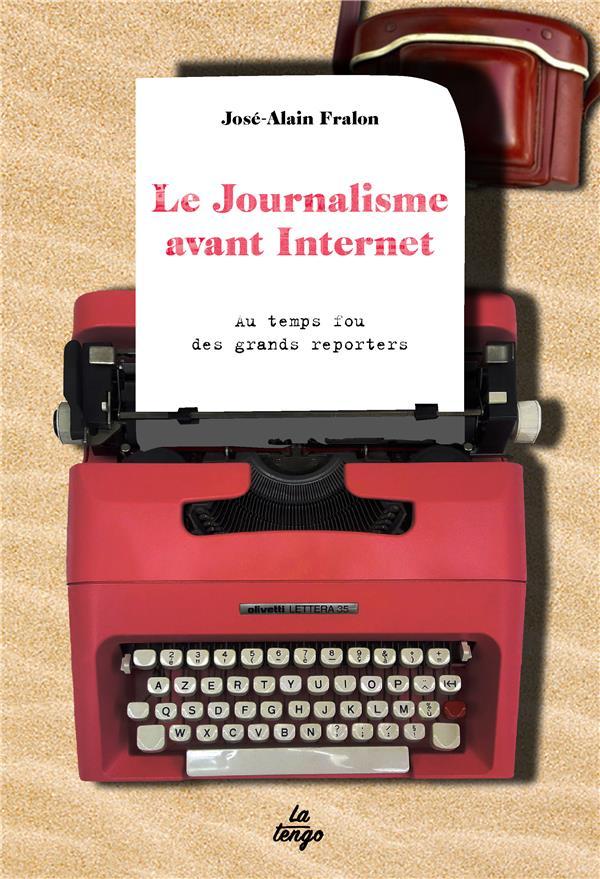 LE JOURNALISME AVANT INTERNET - AU TEMPS FOU DES GRANDS REPORTERS  TENGO