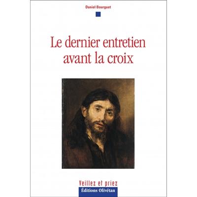 LE DERNIER ENTRETIEN AVANT LA CROIX