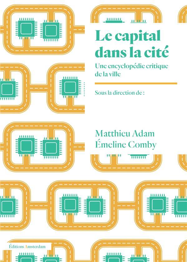 LE CAPITAL DANS LA CITE  -  UNE ENCYCLOPEDIE CRITIQUE DE LA VILLE