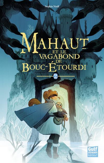 MAHAUT T.2  -  MAHAUT ET LE VAGABOND DE BOUC-ETOURDI NOEL, SOPHIE GULF STREAM