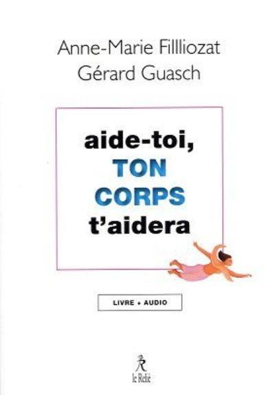 AIDE-TOI, TON CORPS T-AIDERA FILLIOZAT/GUASCH RELIE
