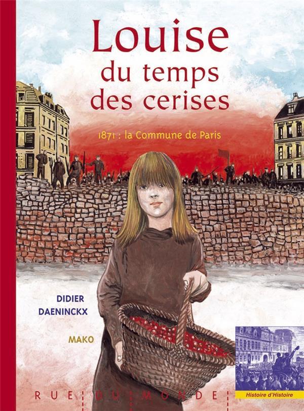 LOUISE DU TEMPS DES CERISES  -  1871, LA COMMUNE DE PARIS