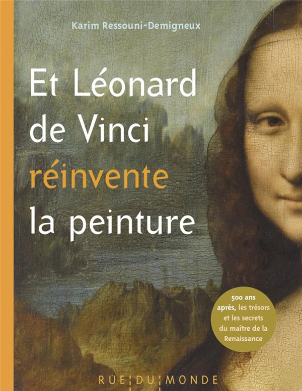 ET LEONARD DE VINCI REINVENTE LA PEINTURE  -  500 ANS APRES, LE MAITRE DE LA RENAISSANCE RACONTE AUX ENFANTS