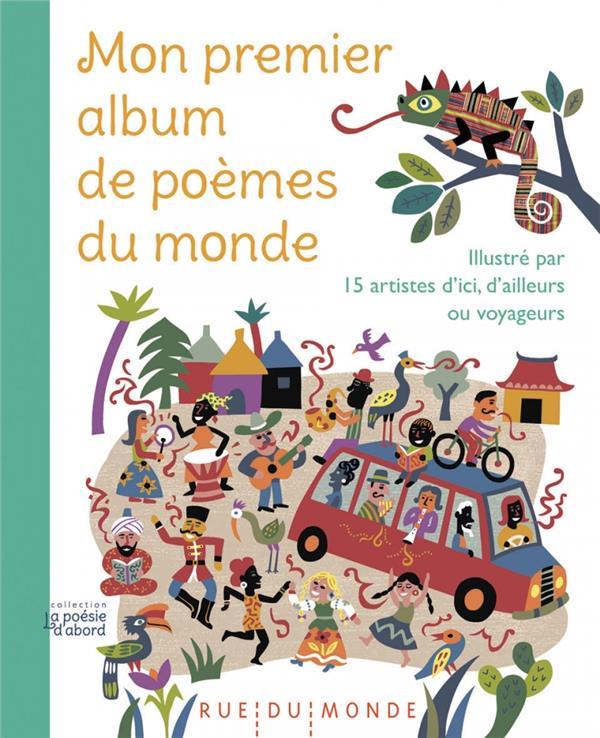 MON PREMIER ALBUM DE POEMES DU MONDE  -  ILLUSTRE PAR 15 ARTISTES D'ICI, D'AILLEURS OU VOYAGEURS COLLECTIF RUE DU MONDE