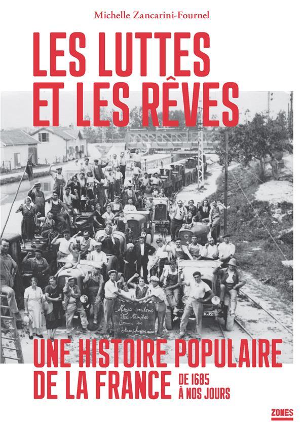 LES LUTTES ET LES REVES  -  UNE HISTOIRE POPULAIRE DE LA FRANCE DE 1685 A NOS JOURS Zancarini-Fournel Michelle Zones