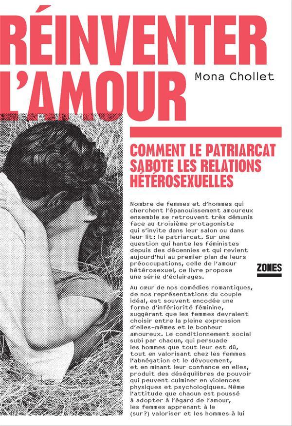 REINVENTER L'AMOUR - COMMENT LE PATRIARCAT SABOTE LES RELATIONS HETEROSEXUELLES CHOLLET, MONA ZONES