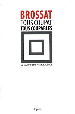 TOUS COUPAT, TOUS COUPABLES  -  LE MORALISME ANTIVIOLENCE