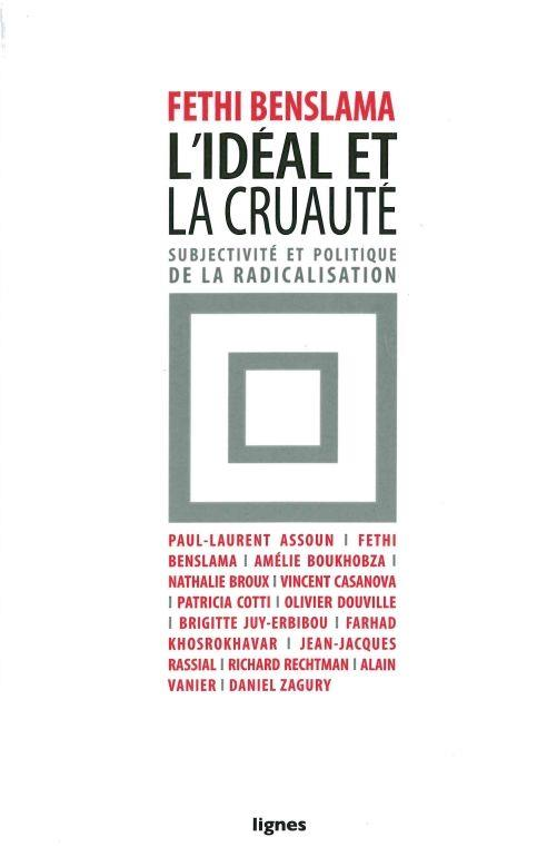 L' IDEAL ET LA CRUAUTE - SUBJECTIVITE ET POLITIQUE DE LA RADICALISATION