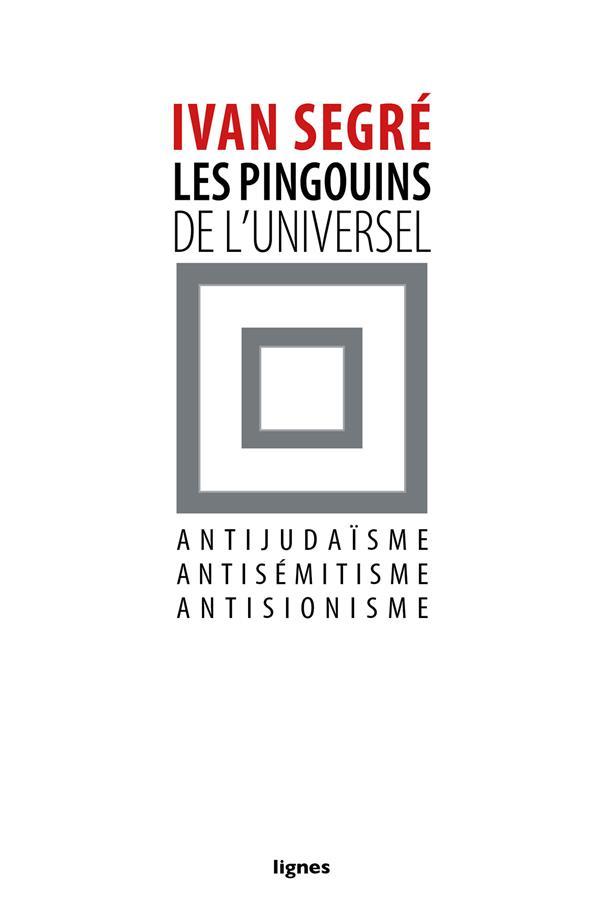 LES PINGOUINS DE L'UNIVERSEL - ANTIJUDAISME, ANTISEMITISME, ANTISIONISME