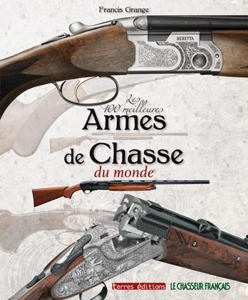 LES 100 MEILLEURES ARMES DE CHASSE DU MONDE GRANGE F Terres éditions