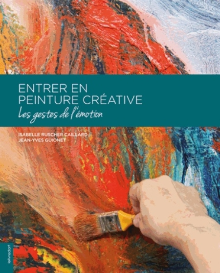 Guionet Jean-Yves - ENTRER EN PEINTURE CREATIVE