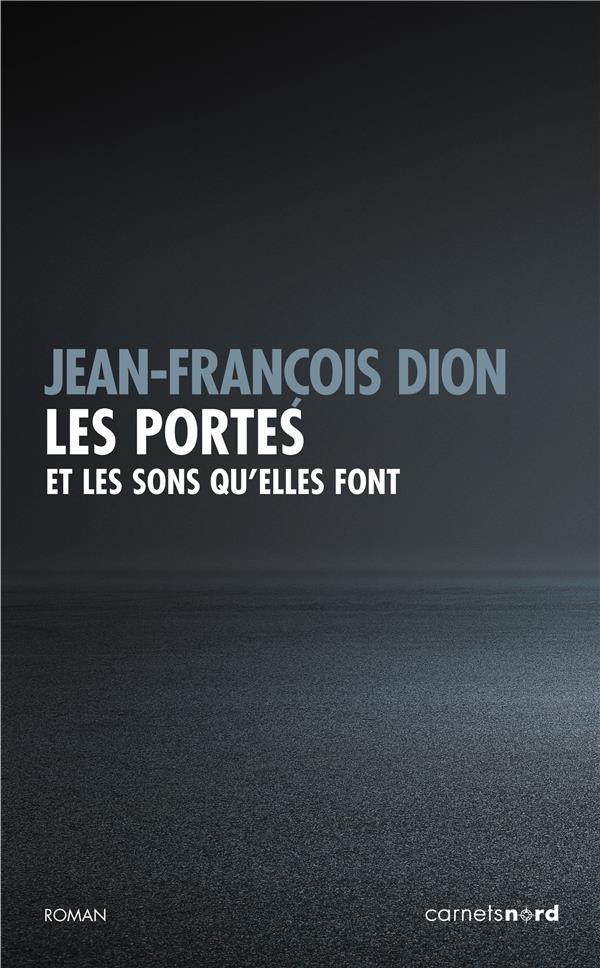 LES PORTES ET LES SONS QU'ELLES FONT DION JEAN-FRANCOIS CARNETS NORD