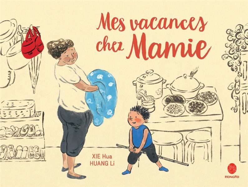 MES VACANCES CHEZ MAMIE XIE/HUANG HONGFEI