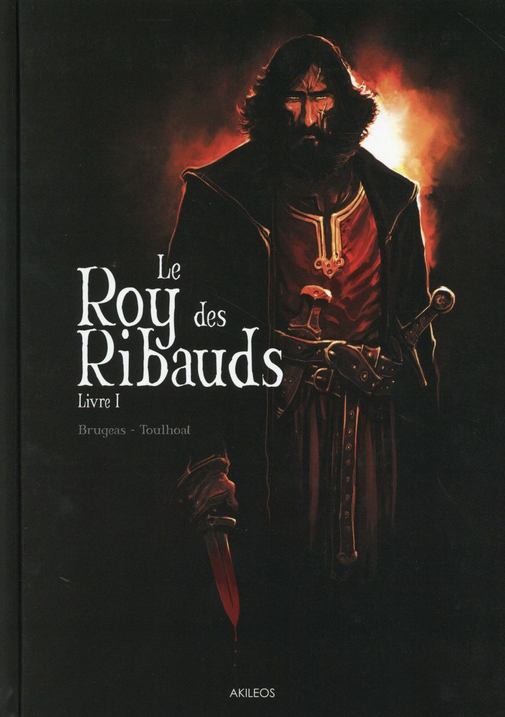 LE ROY DES RIBAUDS - TOME 1 Toulhoat Ronan Akileos