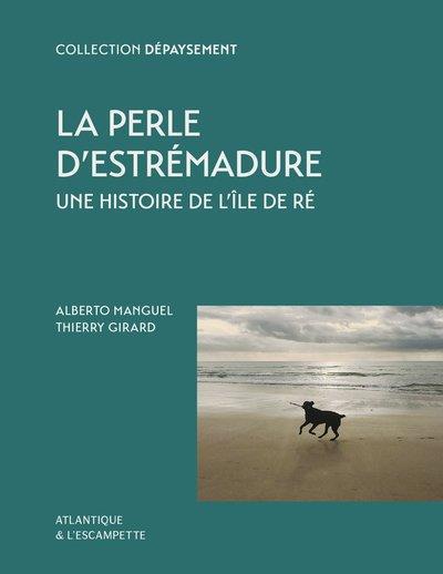 LA PERLE D'ESTREMADURE - UNE HISTOIRE DE L'ILE DE RE