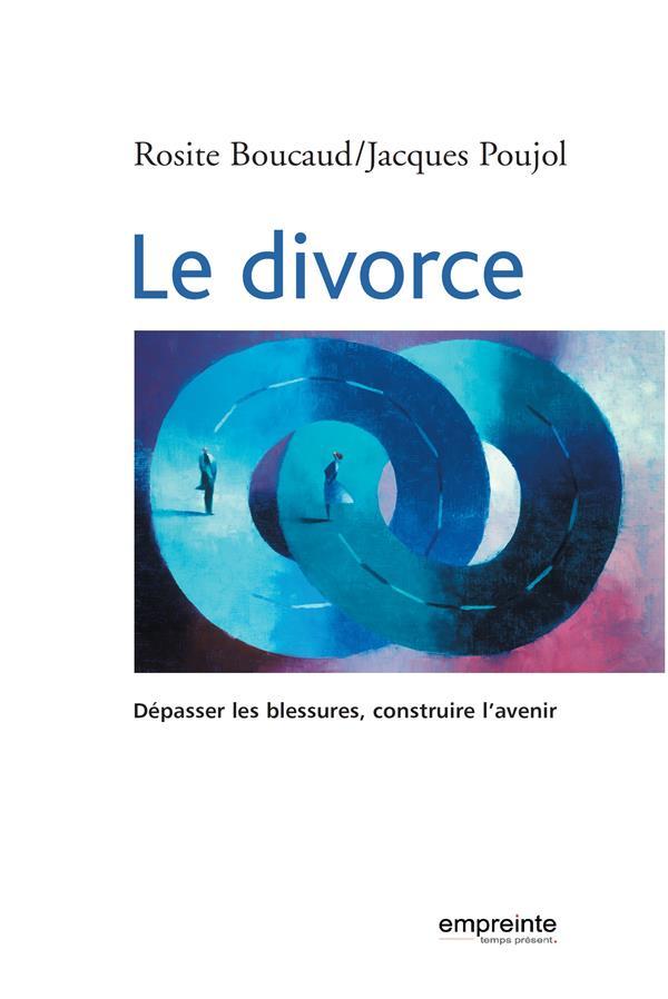 LE DIVORCE  -  DEPASSER LES BLESSURES, CONSTRUIRE L'AVENIR