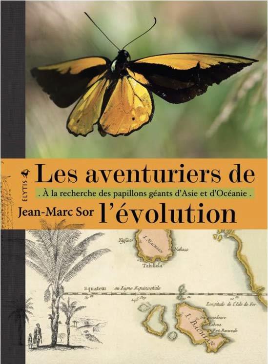 LES AVENTURIERS DE L'EVOLUTION     A LA RECHERCHE DES PAPILLONS GEANTS D'ASIE ET D'OCEANIE