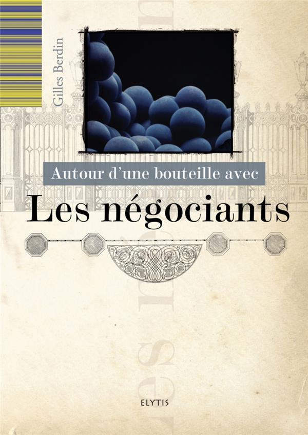 AUTOUR D'UNE BOUTEILLE AVEC LES NEGOCIANTS BERDIN GILLES ELYTIS