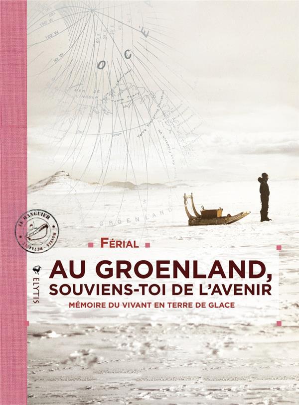 AU GROENLAND, SOUVIENS-TOI DE L'AVENIR  -  MEMOIRE DU VIVANT EN TERRE DE GLACE