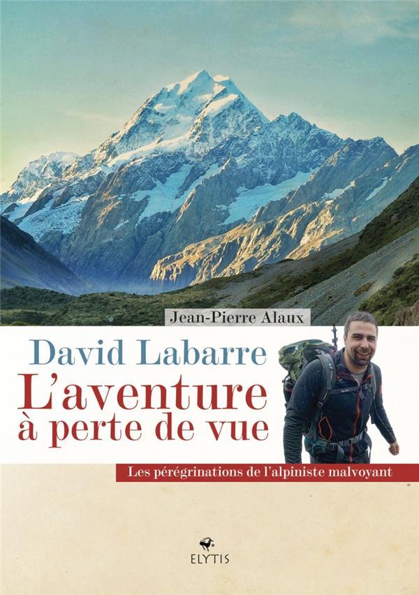 DAVID LABARRE, L'AVENTURE A PERTE DE VUE  -  LES PEREGRINATIONS DE L'ALPHINISTE MALVOYANT