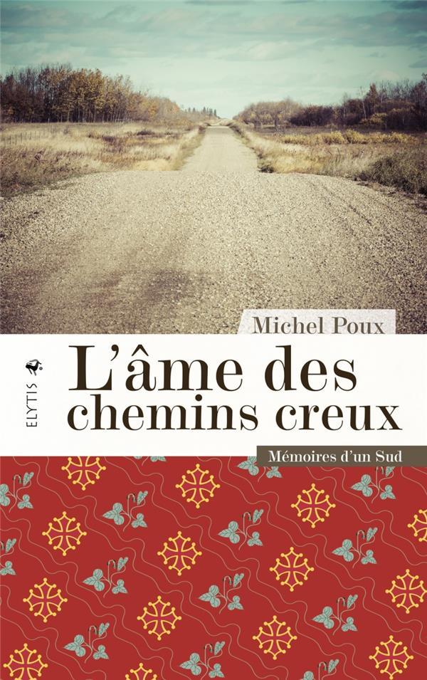 L'AME DES CHEMINS CREUX  -  MEMOIRES D'UN SUD POUX, MICHEL ELYTIS