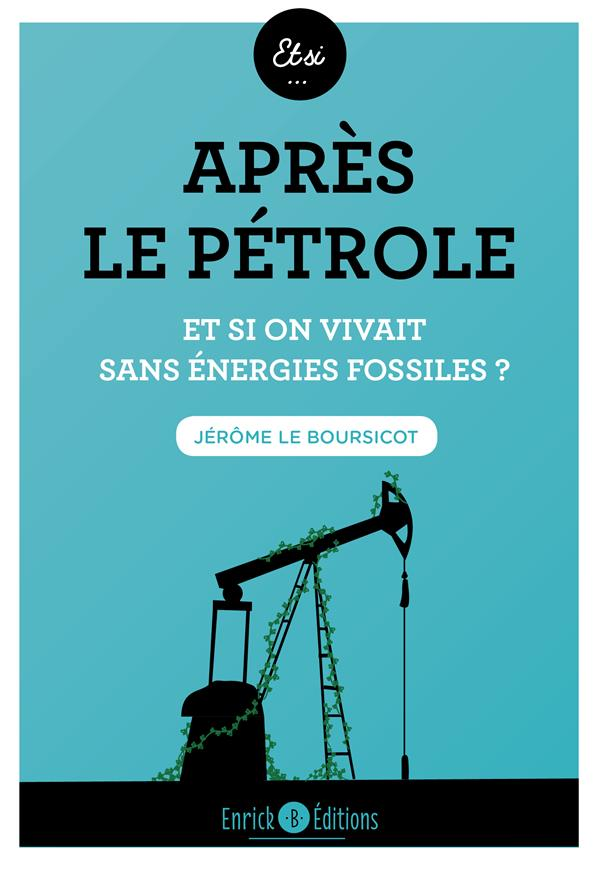 APRES LE PETROLE  -  ET SI ON VIVAIT SANS ENERGIES FOSSILES