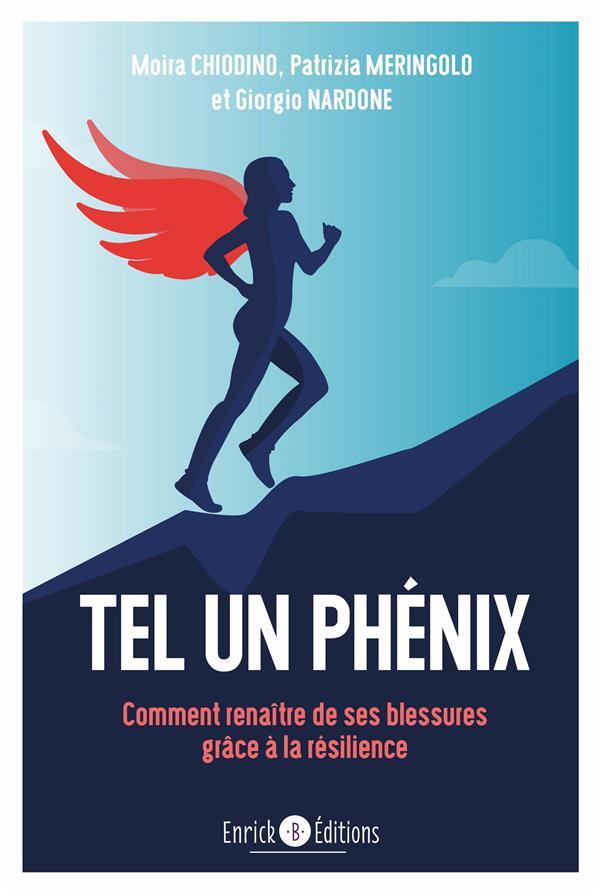 TEL UN PHENIX  -  COMMENT RENAITRE DE SES BLESSURES GRACE A LA RESILIENCE CHIODINI MOIRA ENRICK