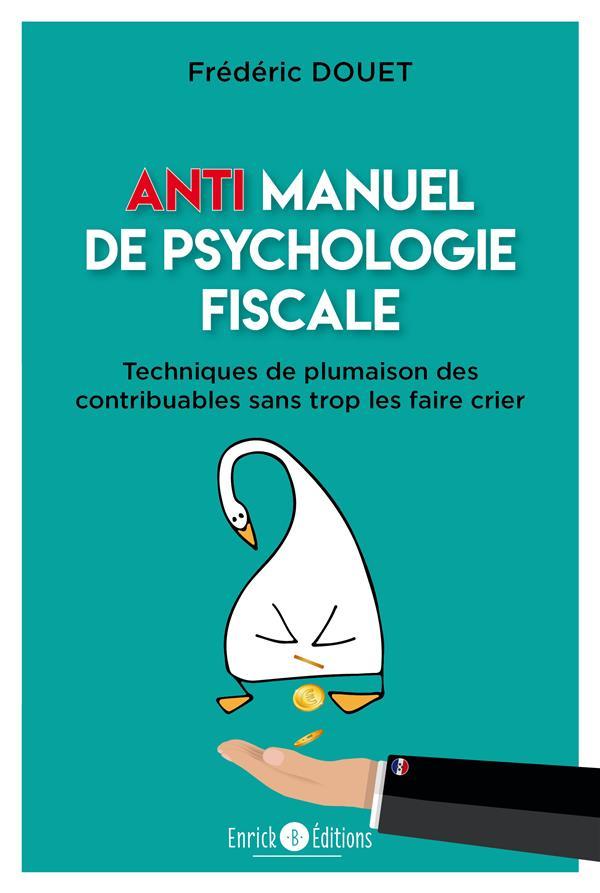 ANTI MANUEL DE PSYCHOLOGIE FISCALE  -  TECHNIQUES DE PLUMAISON DES CONTRIBUABLES SANS TROP LES FAIRE CRIER