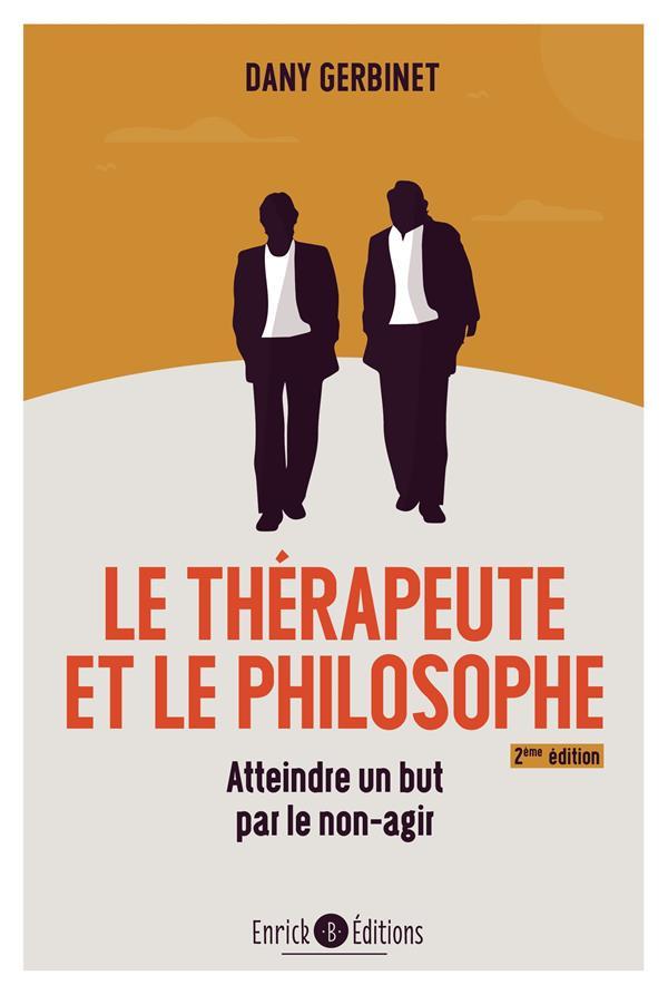 LE THERAPEUTE ET LE PHILOSOPHE  -  ATTEINDRE UN BUT PAR LE NON-AGIR (2E EDITION) GERBINET DANY ENRICK