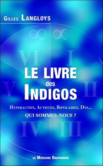 LE LIVRE DES INDIGOS : HYPERACTIFS, AUTISTES, BIPOLAIRES, DYS... QUI SOMMES-NOUS ? LANGLOYS GILLES MERCURE DAUPH