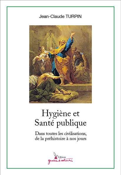 HYGIENE ET SANTE PUBLIQUE DANS TOUTES LES CIVILISATIONS, DE LA PREHISTOIRE A NOS JOURS