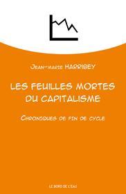 LES FEUILLES MORTES DU CAPITALISME - CHRONIQUES DE FIN DE CYCLE