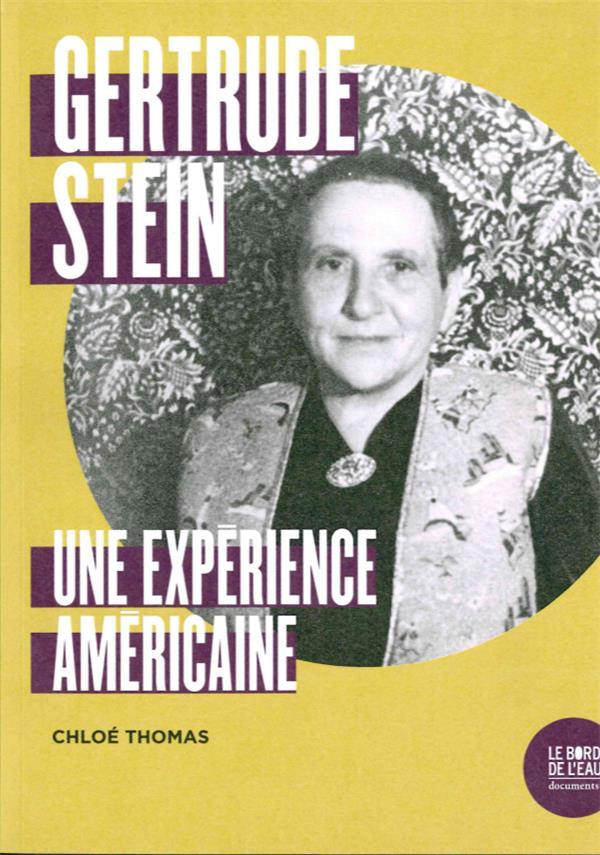 GERTRUDE STEIN - UNE EXPERIENCE AMERICAINE