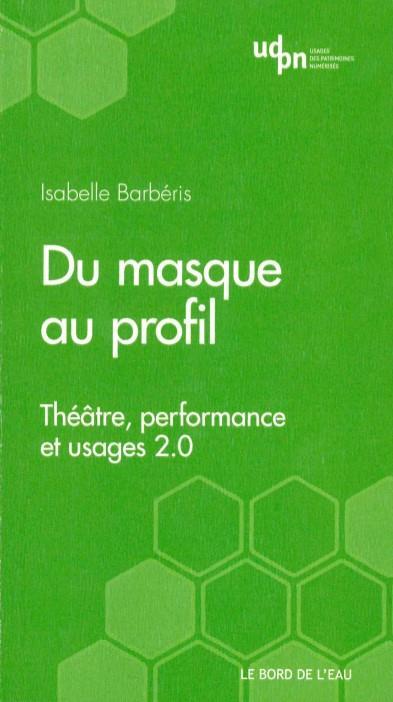 DU MASQUE AU PROFIL - THEATRE, PERFORMANCE ET WEB 2.0
