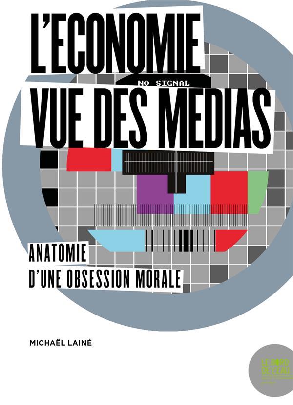 L'ECONOMIE VUE DES MEDIAS  -  ANATOMIE D'UNE OBSESSION MORALE