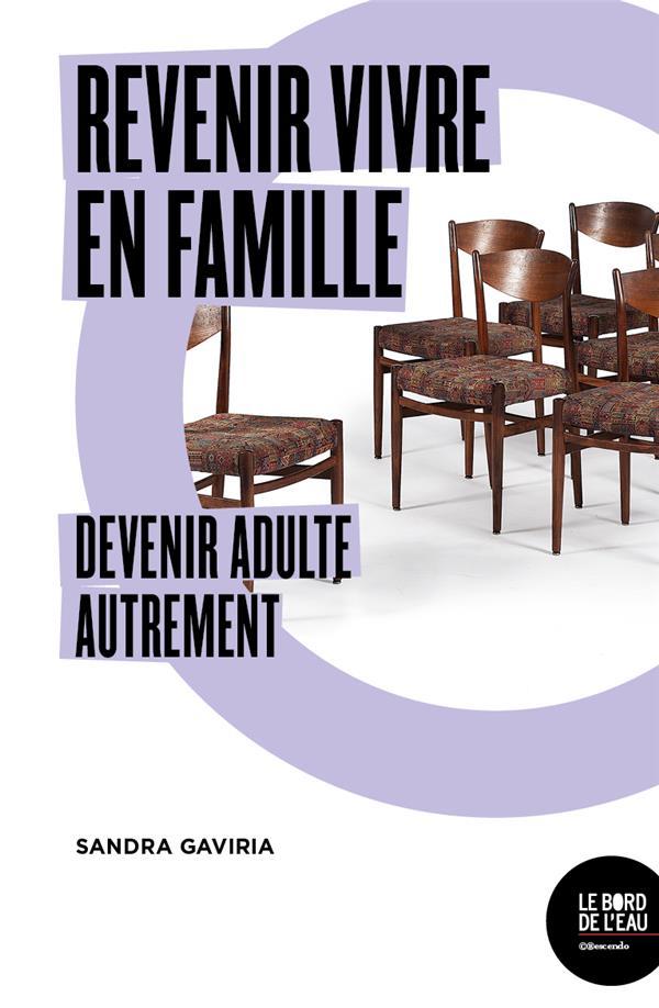 REVENIR VIVRE EN FAMILLE  -  DEVENIR ADULTE AUTREMENT