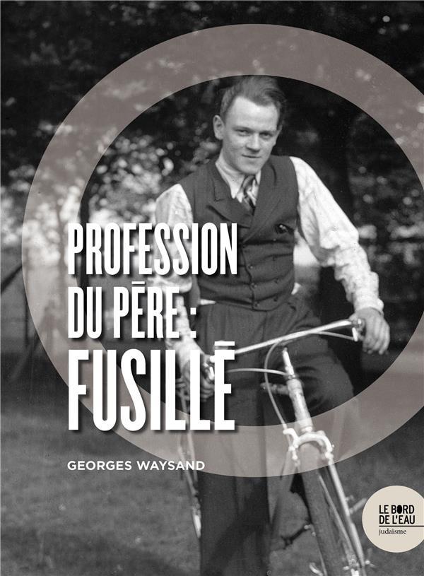 PROFESSION DU PERE : FUSILLE