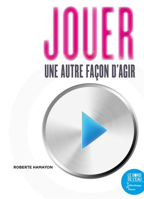 JOUER, UNE AUTRE FACON D'AGIR