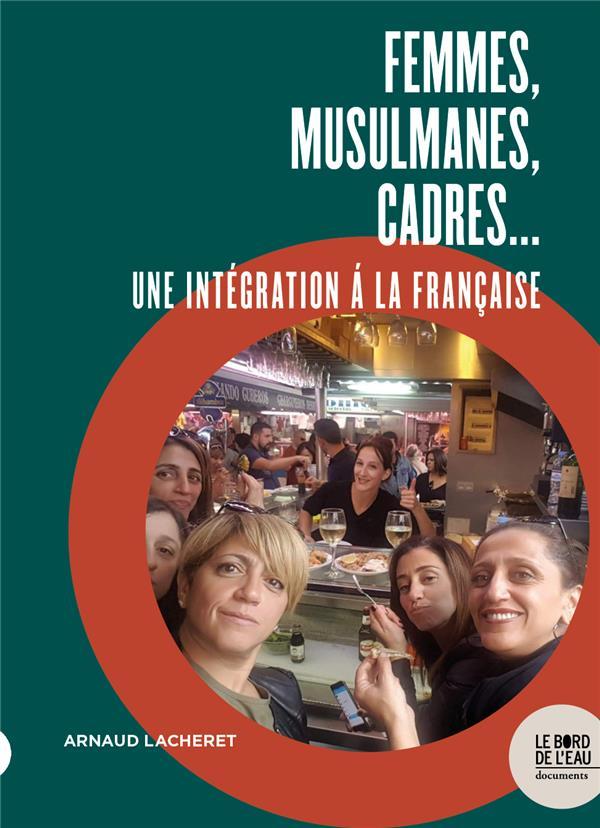 FEMMES, MUSULMANES, CADRES... - UNE INTEGRATION A LA FRANCAISE LACHERET ARNAUD BORD DE L EAU